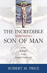 Incredible Shrinking Son of Man: How Reliable Is the Gospel Tradition?