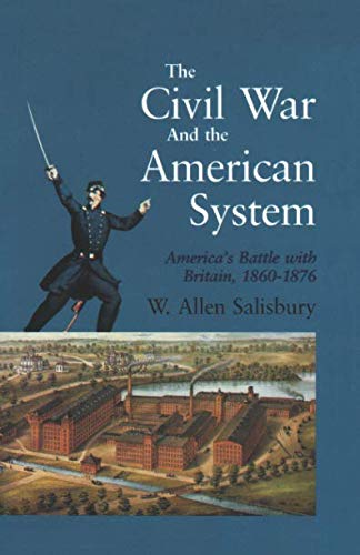 The Civil War And The American System: America's Battle with Britain, 1860-1876