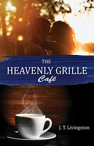 The Heavenly Grille Café (Heavenly Grille Cafe Book 1) by [Livingston, J. T.]