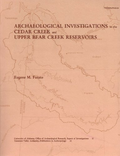 Archaeological investigations in the Cedar Creek and Upper Bear Creek Reservoirs (Report of investigations / University of Alabama, Office of Archaeological Research)