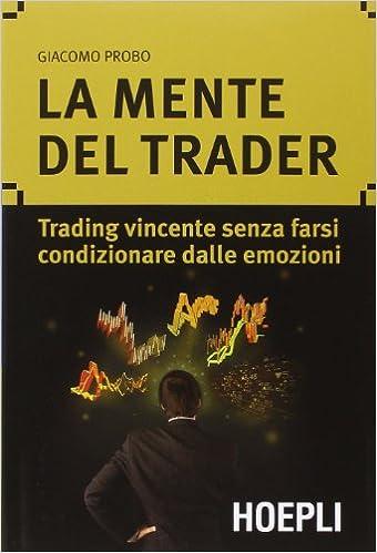 La mente del trader. Trading vincente senza farsi condizionare dalle emozioni