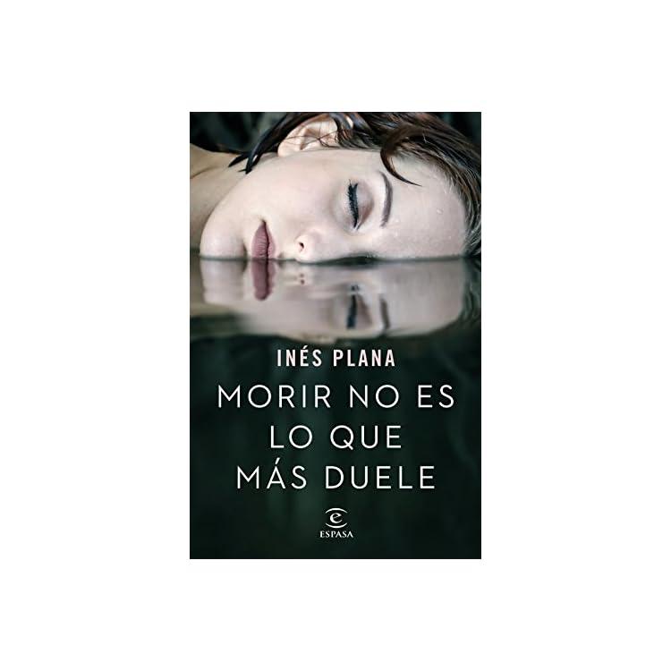 Morir no es lo que más duele de Inés Plana