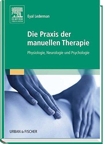 Die Praxis der manuellen Therapie: Physiologie, Neurologie und Psychologie