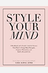 Style Your Mind: A Workbook and Lifestyle Guide For Women Who Want to Design Their Thoughts, Empower Themselves, and Build a Beautiful Life Paperback