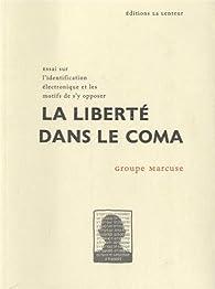 La liberté dans le coma par Groupe Marcuse