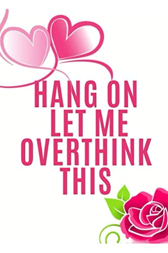 Hang On Let Me Overthink This: Ideal and Perfect Gift Hang On Let Me Overthink This | Best gift for Kids, You, Parent, Wife, Husband, Boyfriend, Girlfriend| Gift Workbook and Notebook| Best Gift Ever