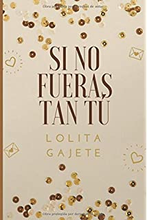 Si no fueras tan TÚ... (Spanish Edition)