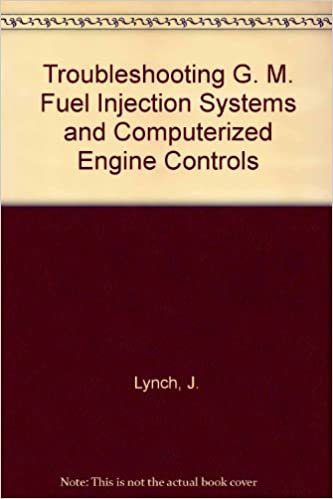 Troubleshooting G. M. Fuel Injection Systems and Computerized Engine Controls