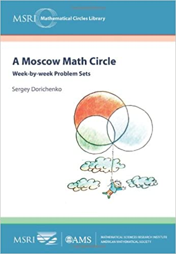 A Moscow Math Circle: Week-by-Week Problem Sets (MSRI Mathematical Circles Library)
