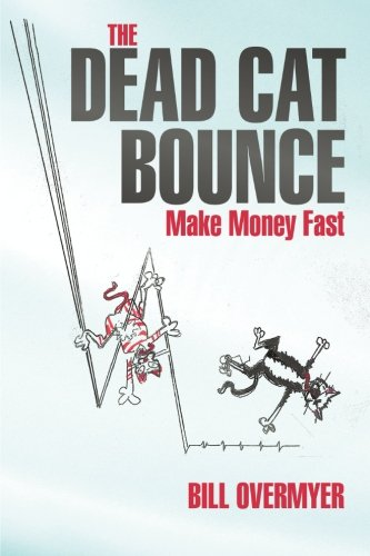 Read Online The Dead Cat Bounce: Make Money Fast pdf epub
