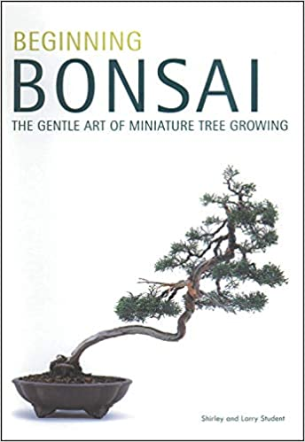 Beginning Bonsai The Gentle Art Of Miniature Tree Growing Student Larry Student Shirley 9780804817295 Amazon Com Books