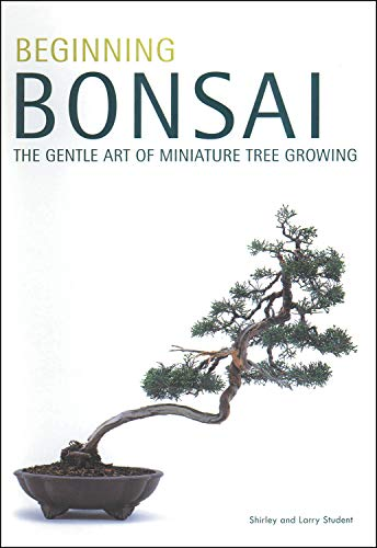 Beginning Bonsai: The Gentle Art of Miniature Tree Growing (Art Bonsai Trees)