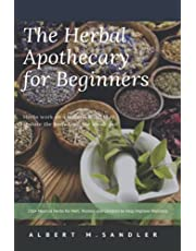 The Herbal Apothecary for Beginners: 200+ Medical Herbs for Men, Women and Children to Help Improve Wellness