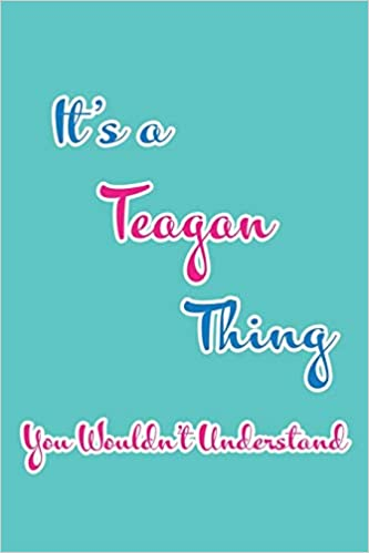 It's a Teagan Thing You Wouldn't Understand: Blank Lined 6x9 Name
