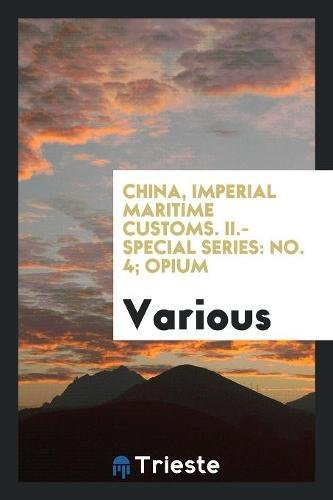 Download China, Imperial Maritime Customs. II.-Special series: No. 4; Opium ebook