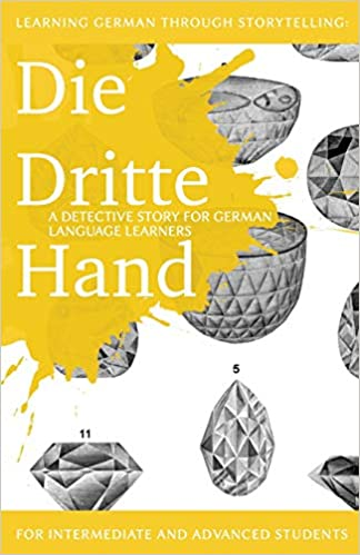 Learning German through Storytelling: Die Dritte Hand a detective story for German language learners includes exercises : for intermediate and advanced learners