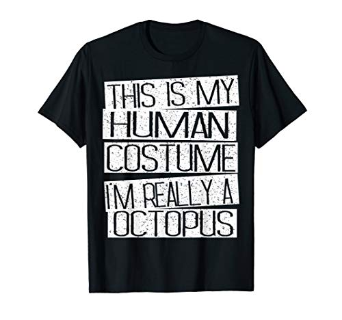 This Is My Human Costume I'm Really A Octopus Shirt -