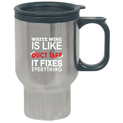 White Wine Is Like Duct Tape It Fixes Everything - Travel Mug by Cool Shirts For You