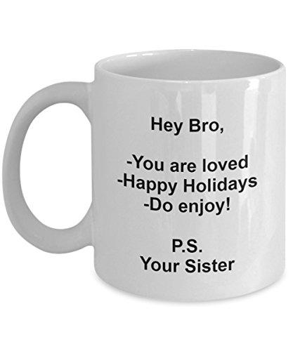 Marsha & Taffe Brother Gift from Sister - 11 oz White Ceramic Coffee Mug Cup - Good Ideal for Him Bro - Christmas, Happy Holidays