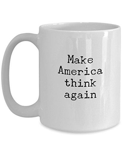Funny Mug - Make America Think Again Anti Trump - Mug Tea Cup - 11 OZ Coffee Mugs - 15 OZ Coffee Mug - Funny Inspirational Sarcasm Sarcastic Witty -