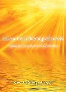 Create Change Now: Reflections for Personal Transformation