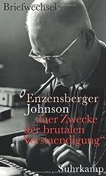 »fuer Zwecke der brutalen Verstaendigung«: Hans Magnus Enzensberger - Uwe Johnson. Der Briefwechsel
