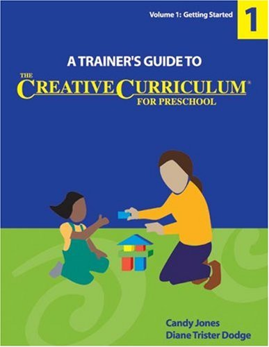 Trainers Guide to the Creative Curriculum for Preschool, Volume 1: Getting Started