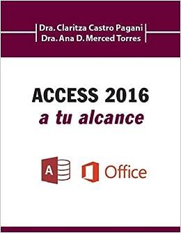 Access 2016 a tu Alcance: Claritza Castro-Pagani, Ana D. Meced-Torres: 9781615052721: Amazon.com: Books