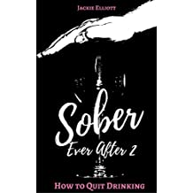 Sober Ever After 2: How To Quit Drinking