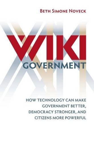 Wiki Government: How Technology Can Make Government Better, Democracy Stronger, and Citizens More Powerful