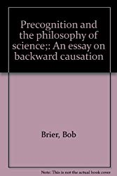Precognition and the philosophy of science;: An essay on backward causation