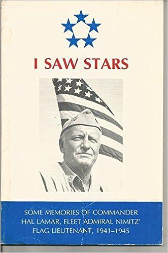 I Saw Stars: Some Memories of Commander Hal Lamar, Fleet Admiral Nimitz' Flag Lieutenant, 1941-1945
