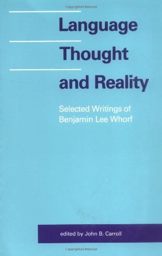 Language, Thought, and Reality: Selected Writings of Benjamin Lee Whorf