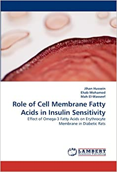 Book Role of Cell Membrane Fatty Acids in Insulin Sensitivity: Effect of Omega-3 Fatty Acids on Erythrocyte Membrane in Diabetic Rats