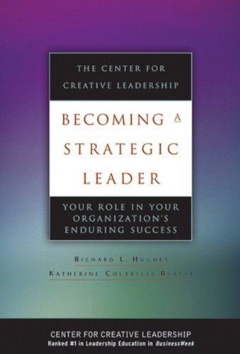Becoming a Strategic Leader: Your Role in Your Organization's Enduring Success by Richard L. Hughes (2005-02-16)