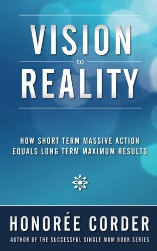 Vision to Reality: How Short Term Massive Action Equals Long Term Maximum Results [Honoree Corder] (Tapa Blanda)