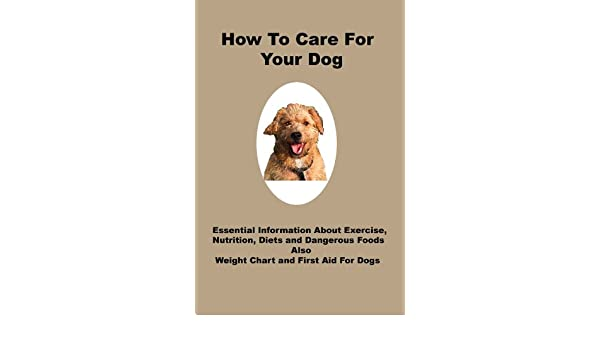How To Care For Your Dog Exercise Nutrition Diets Weight Chart