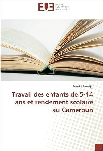 Livres gratuits téléchargements en ligne Travail des enfants de 5-14 ans et rendement scolaire au Cameroun PDF PDB 3841673341
