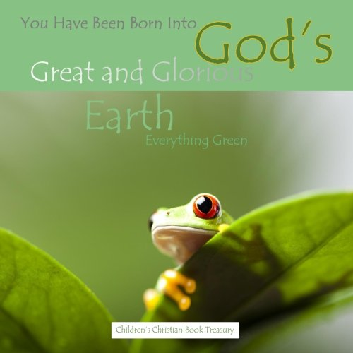 You Have Been Born Into God's Great and Glorious Earth: Everything Green pdf