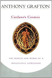 Cardano's Cosmos: The Worlds and Works of a Renaissance Astrologer