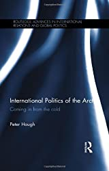 International Politics of the Arctic: Coming in from the Cold (Routledge Advances in International Relations and Global Politics)