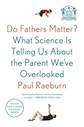 Do Fathers Matter?: What Science Is Telling Us About the Parent We've Overlooked by Paul Raeburn (2015-06-02)