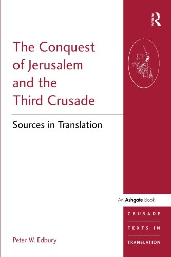 The Conquest of Jerusalem and the Third Crusade: Sources in Translation (Crusade Texts in Translation)