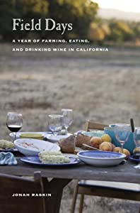 Field Days: A Year of Farming, Eating, and Drinking Wine in California by Jonah Raskin