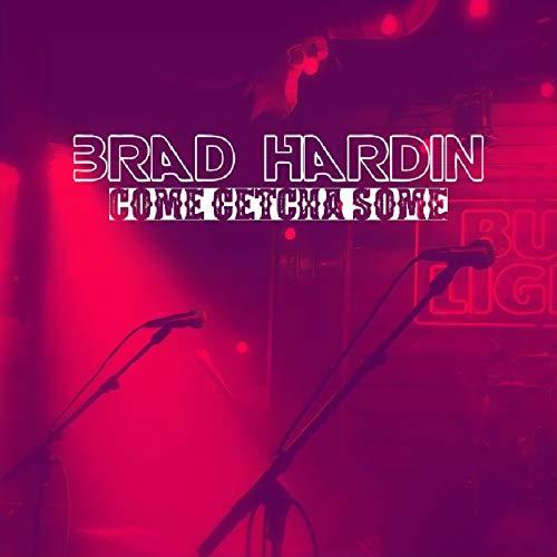 Come Getcha Some (Hardin Brad)