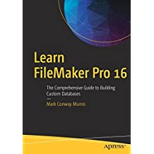 Learn FileMaker Pro 16: The Comprehensive Guide to Building Custom Databases