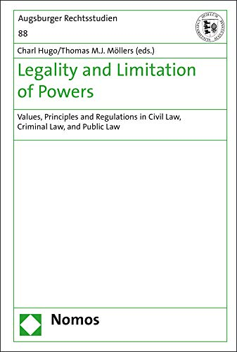 Legality and Limitation of Powers: Values, Principles and Regulations in Civil Law, Criminal Law, and Public Law