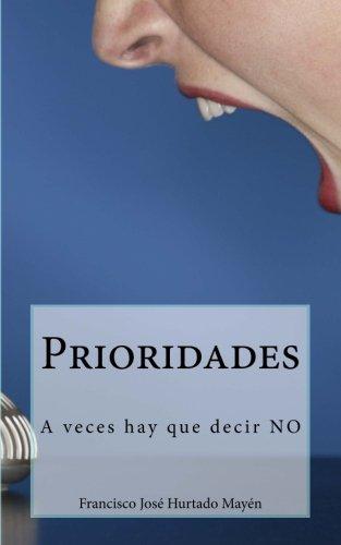 Descargar Libro Prioridades: A Veces Hay Que Decir No Francisco Jose Hurtado Mayen