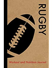 Rugby Workout and Nutrition Journal: Cool Rugby Fitness Notebook and Food Diary Planner For Rugby Player and Coach - Strength Diet and Training Routine Log