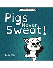 Pigs Never Sweat: A light-hearted book on how pigs cool down (Awesome Animals)